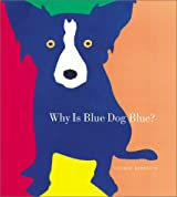 Why is Blue Dog Blue?: A Tale of Colors