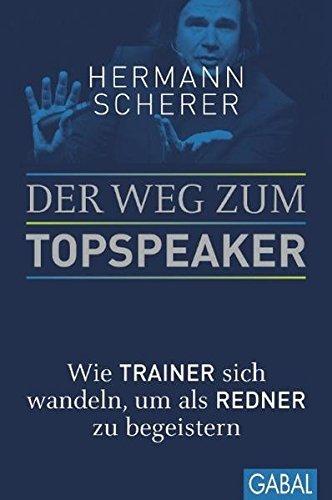 Der Weg zum Topspeaker: Wie Trainer sich wandeln, um als Redner zu begeistern (Dein Erfolg)