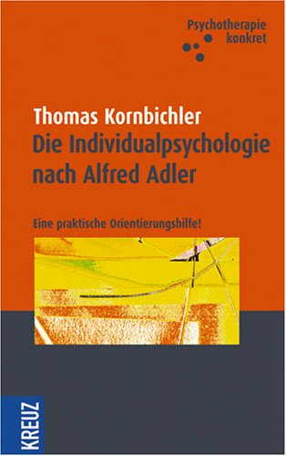 Die Individualpsychologie nach Alfred Adler: Eine praktische Orientierungshilfe