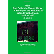 From Bob Fullam to Thierry Henry - A History of the Republic of Ireland Football team 1926 to 2010 in verse