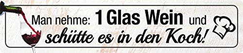 Man nehme ein gutes Glas Wein und schütte es in den Koch ! STR 73 Blechschild Straßenschild 46x10 cm