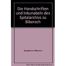 Die Handschriften und Inkunabeln des Spitalarchivs zu Biberach