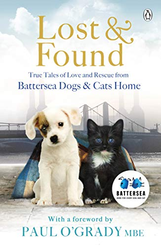 Lost and Found: True tales of love and rescue from Battersea Dogs & Cats Home (English Edition)