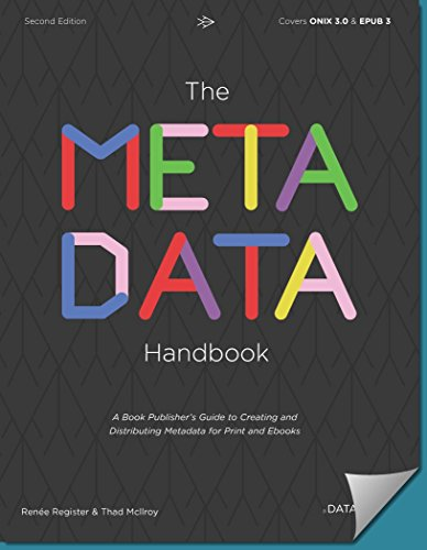 The Metadata Handbook: A Book Publisher's Guide to Creating and Distributing Metadata for Print and Ebooks (English Edition) por Renée Register