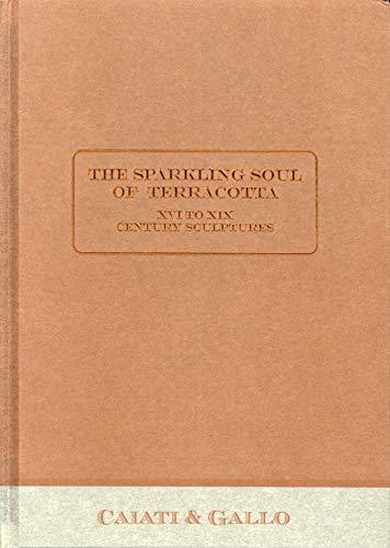 The sparkling soul of terracotta. Sculptures from the XVI to the XIX century. Ediz. illustrata