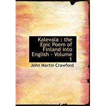 [Kalevala: The Epic Poem of Finland Into English - Volume 1 (Large Print Edition)] (By: John Martin Crawford) [published: August, 2008]
