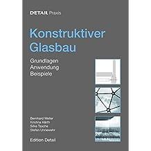 Konstruktiver Glasbau: Grundlagen, Anwendung, Beispiele (Detail Praxis)