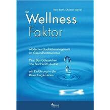 Der Wellness Faktor: Modernes Qualitätsmanagement im Gesundheitstourismus. Mit dem Gütezeichen von Best Health Austria und Einführung in die Bewertungskriterien