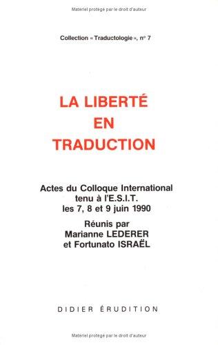 La libert en traduction : Actes du Colloque International tenu  l'ESIT les 7, 8 et 9 Juin 1990