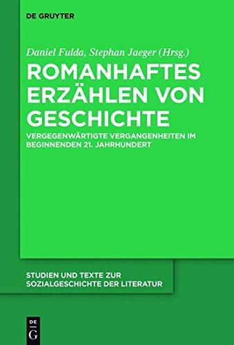 Romanhaftes Erzählen von Geschichte: Vergegenwärtigte Vergangenheiten im beginnenden 21. Jahrhundert (Studien und Texte zur Sozialgeschichte der Literatur)