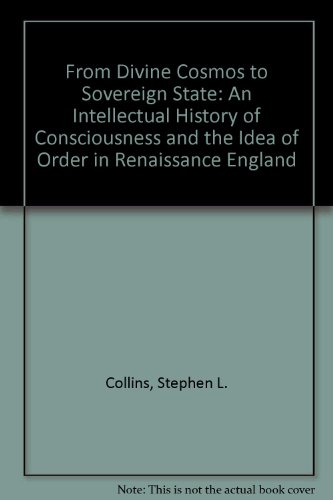 From Divine Cosmos to Sovereign State: An Intellectual History of Consciousness and the Idea of Order in Renaissance England