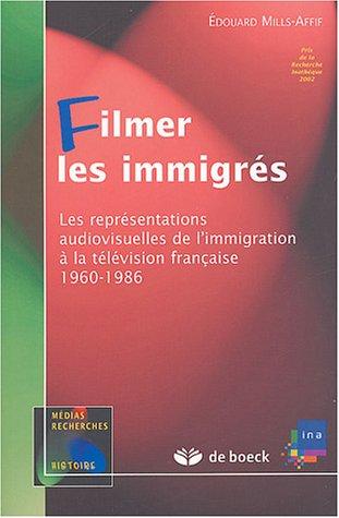 Filmer les immigrés : Les représentations audiovisuelles de l'immigration à la télévision française 1960-1986