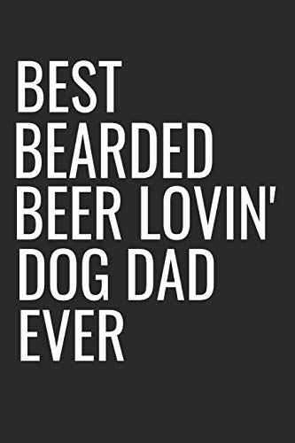 Best Bearded Beer Lovin' Dog Dad Ever: Funny Small Lined Dog Notebook A Composition Journal Planner, Blank Diary (6