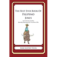 The Best Ever Book of Filipino Jokes: Lots and Lots of Jokes Specially Repurposed for You-Know-Who by Mark Geoffrey Young (2012-10-02)