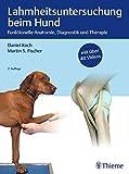 Lahmheitsuntersuchung beim Hund: Funktionelle Anatomie, Diagnostik und Therapie - Daniel Koch, Martin S. Fischer