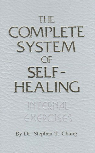 The Complete System of Self-Healing: Internal Exercises by Dr. Stephen T. Chang (1986) Hardcover