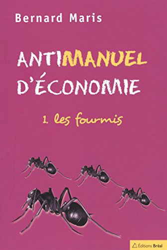 Antimanuel d'économie : Tome 1, Les fourmis