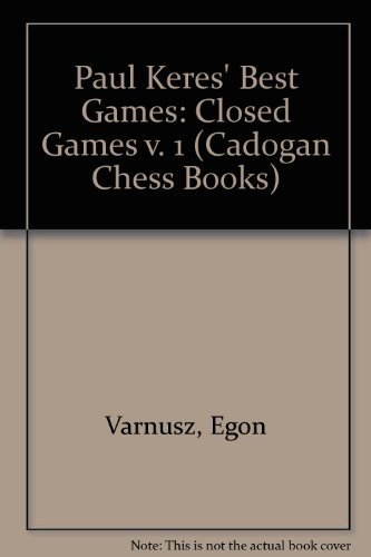 Paul Keres' Best Games: Closed Games v. 1 (Cadogan Chess Books) by Egon Varnusz (1987-01-05)