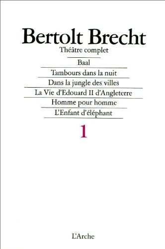 Baal ; Théâtre complet, tome 1 par Bertolt Brecht