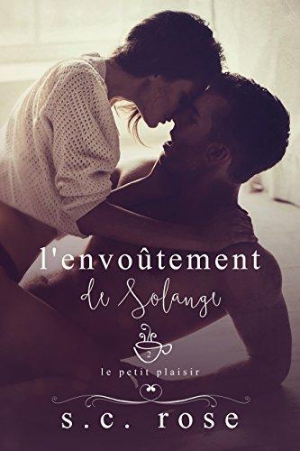 Le Petit Plaisir - 2: L'envoûtement de Solange par [Rose, S.C.]