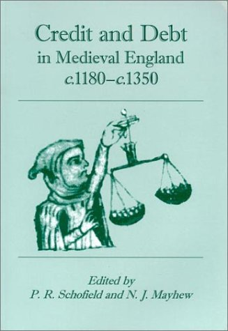 Credit and Debt in Medieval England: c.1180-c.1350 by P.R. Schofield (7-Aug-2002) Paperback