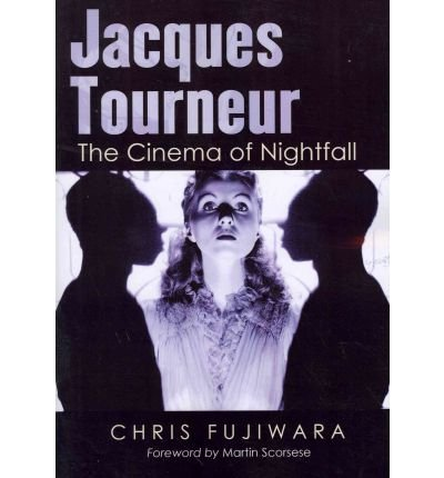 [(Jacques Tourneur: The Cinema of Nightfall )] [Author: Chris Fujiwara] [Sep-2011]