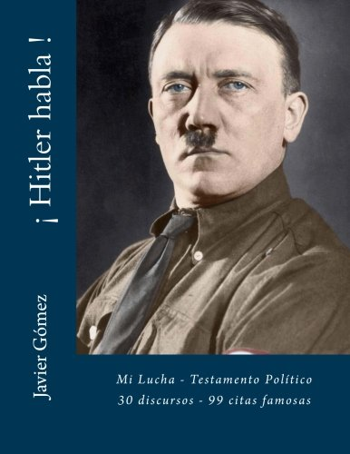 Descargar Libro ¡ Hitler habla !: Mi Lucha - Testamento Político - 30 discursos - 99 citas de Javier Gómez Pérez
