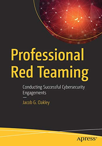 Professional Red Teaming: Conducting Successful Cybersecurity Engagements