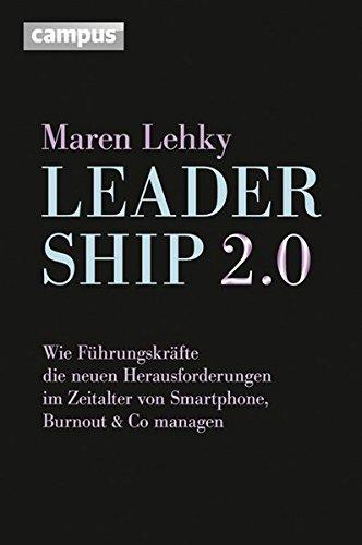 Leadership 2.0: Wie Führungskräfte die neuen Herausforderungen im Zeitalter von Smartphone, Burn-out & Co. managen