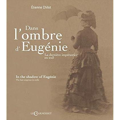 Dans l'Ombre d'Eugenie, la Derniere Imperatrice en Exil