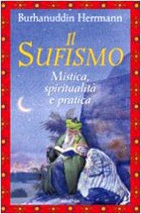 Il sufismo. Mistica, spiritualità e pratica (Raggi d'Oriente)