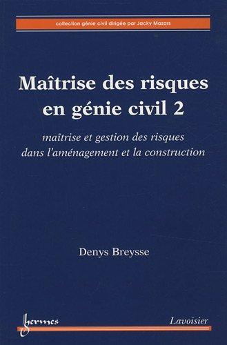 Maîtrise des risques en génie civil : Volume 2 : Maîtrise et gestion des risques dans l'aménagement et la construction