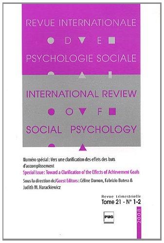 Revue Internationale de Psychologie Sociale, N° 21-1-2, 2008 : Vers une clarification des effets des buts d'accomplissement