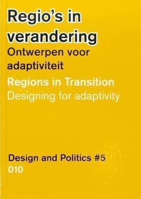 [(Design and Politics #5 - Regions in Transition. Designing for Adaptivity)] [Edited by Gert De Roo] published on (April, 2013)