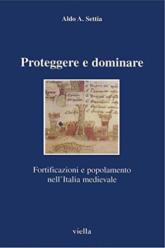 Proteggere e dominare: Fortificazioni e popolamento nell'Italia medievale (I libri di Viella Vol. 13)