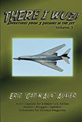 There I Wuz! Volume III: Adventures From 3 Decades in the Sky (Volume 3) by Eric Auxier (2016-06-14)