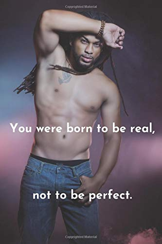 You were born to be real, not to be perfect: Motivational Inspirational (6x9 Journal): Notebook, 110 Pages - Cute and Funny Inspirational Quote (Motivational Notebooks)