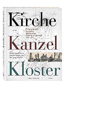 Kirche, Kanzel, Kloster. Pfarrgründungen, Kirchenbau und Seelsorge in der Kölner Neustadt 1880-1920