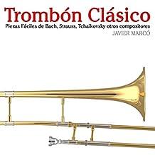 Trombón Clásico: Piezas fáciles de Bach, Strauss, Tchaikovsky y otros compositores (Spanish Edition)