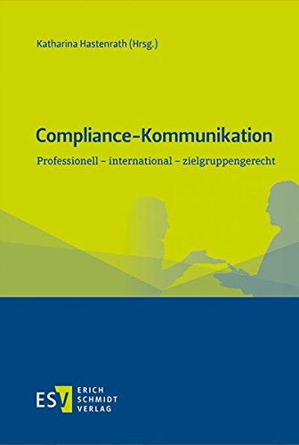 Compliance-Kommunikation: Professionell - international - zielgruppengerecht (Kommunikation Professionelle)