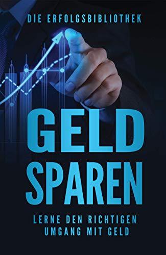 GELD SPAREN: effizient sparen - Schulden abbauen - Vermögen aufbauen und finanzielle Freiheit erreichen...