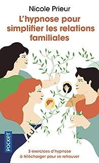 L'hypnose pour simplifier les relations familiales par Nicole Prieur