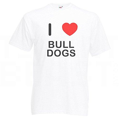 I Love Bull Dogs - T-Shirt Weiß