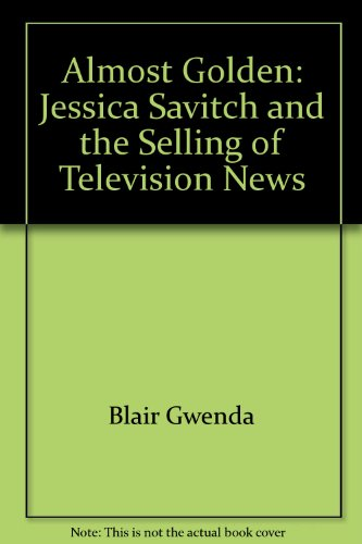 Almost Golden: Jessica Savitch and the S...