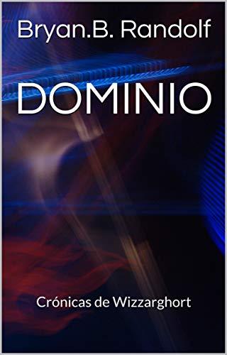 DOMINIO: Crónicas de Wizzarghort par Bryan.B. Randolf
