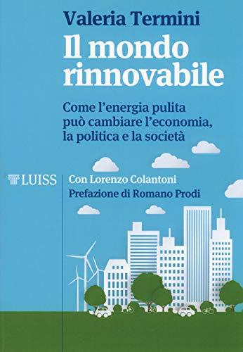 Il mondo rinnovabile. Come l'energia pulita può cambiare l'economia, la politica e la società