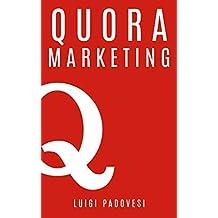 QUORA MARKETING: Come portare traffico a blog, farsi conoscere e acquisire clienti in modo automatico con Quora per landing page, blog di vendita, sales ... lead in target (Social Marketing Vol. 2)