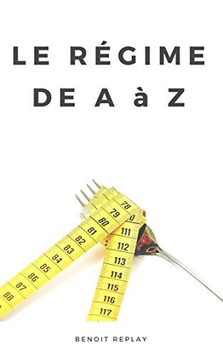 Le régime de A à Z: cétogène, thonon, atkins, dukan, dash, cétonique, crétois, ig, paléo, cohen... Par ou commencer ? (livre régime)