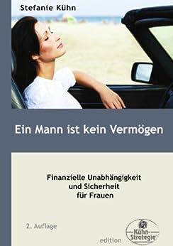 Ein Mann ist kein Vermögen: Finanzielle Unabhängigkeit und Sicherheit für Frauen