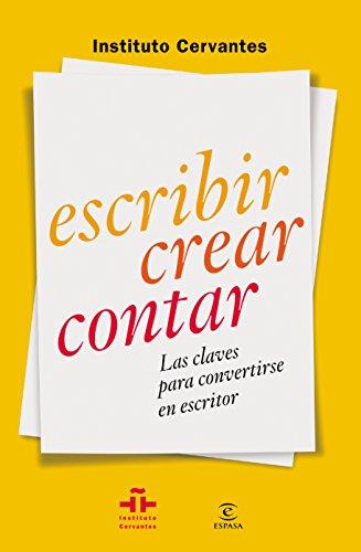 Escribir crear contar: Las claves para convertirse en escritor (GUÍAS PRÁCTICAS DEL INSTITUTO CERVANTES) por Instituto Cervantes